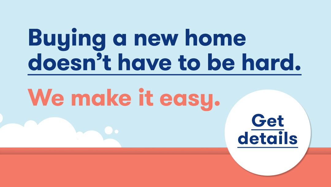 Text Graphic - Buying a new home doesn't have to be hard. We make it easy.